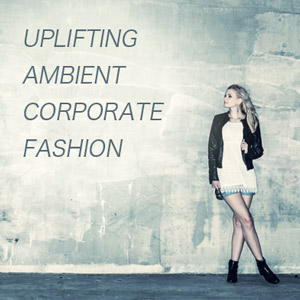 uplifting-ambient-corporate-fashion300